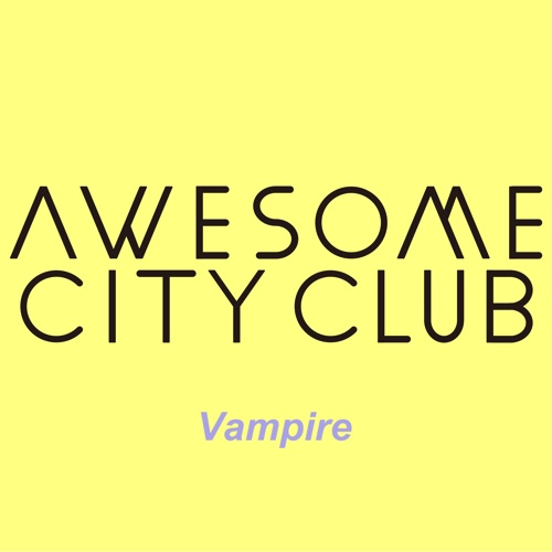 Awesome City Club / Vampire