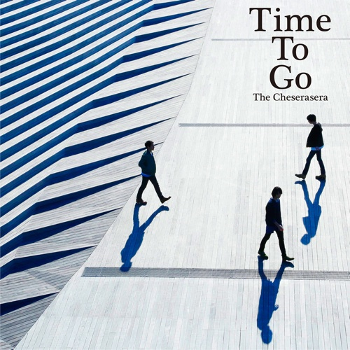 The Cheserasera / Time To Go